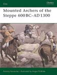 Mounted Archers of the Steppe 600 BC-AD 1300