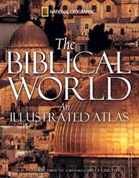 The Biblical World an Illustrated Atlas