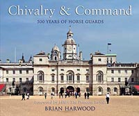 Chivalry and Command - 500 years of Horse Guards