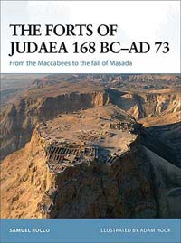 The Forts of Judaea 168 BC-AD 73 From the Maccabees to the Fall of Masada